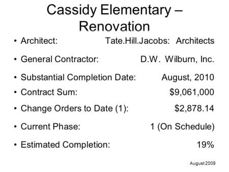 Cassidy Elementary – Renovation Architect: Tate.Hill.Jacobs: Architects General Contractor: D.W. Wilburn, Inc. Substantial Completion Date:August, 2010.