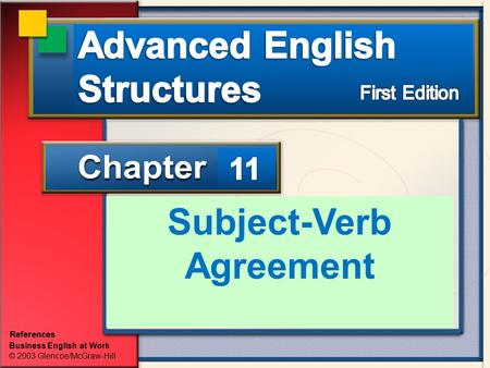 Business English at Work © 2003 Glencoe/McGraw-Hill References Subject-Verb Agreement.