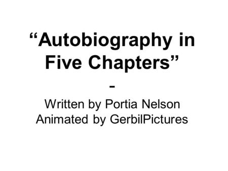 """Autobiography in Five Chapters"" - Written by Portia Nelson Animated by GerbilPictures."