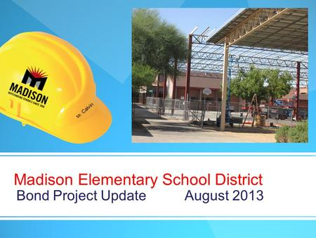 Madison Elementary School District Bond Project Update August 2013.