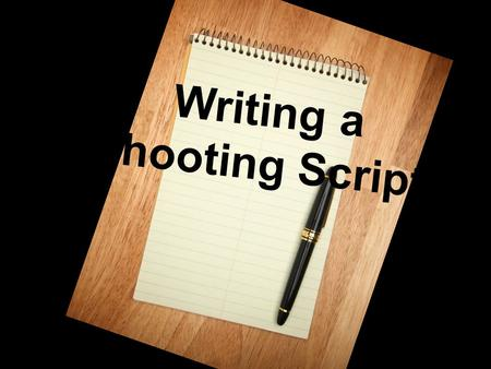 Writing a Shooting Script. Your group's script will be a dialogue that details the story of each character in their own voice and style.