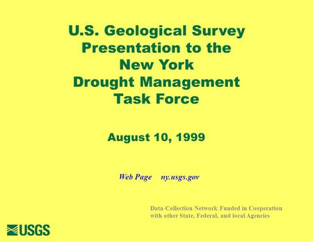 U.S. Geological Survey Presentation to the New York Drought Management Task Force August 10, 1999 Data-Collection Network Funded in Cooperation with other.