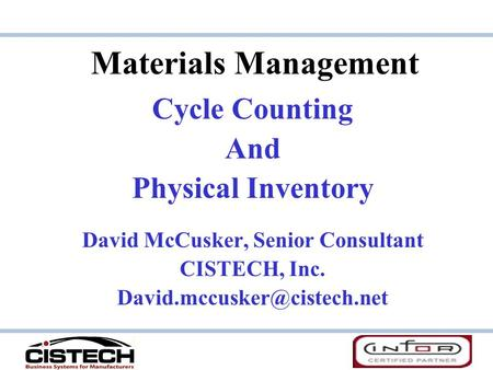Materials Management Cycle Counting And Physical Inventory David McCusker, Senior Consultant CISTECH, Inc.