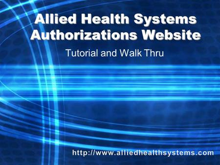 Allied Health Systems Authorizations Website Tutorial and Walk Thru.