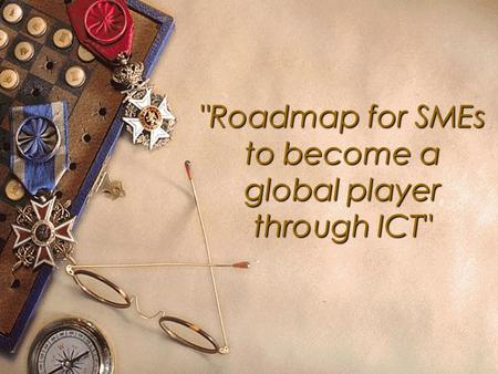 Roadmap for SMEs to become a global player through ICT