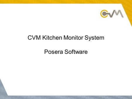 CVM Kitchen Monitor System Posera Software. Overview The CVM Kitchen Video Monitor system relays counter and drive-thru orders to kitchen staff in an.