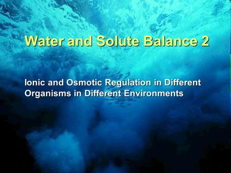 patterns of osmoregulation in different environments The different salinities of freshwater and seawater present different challenges to the organisms that live in these habitats organisms living in seawater must have a means of preventing the loss of water from the body to the highly saline and potentially hypertonic environment.