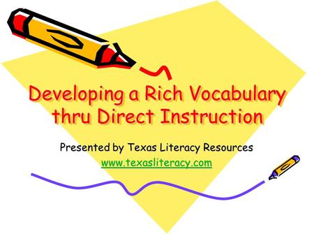 Developing a Rich Vocabulary thru Direct Instruction Presented by Texas Literacy Resources www.texasliteracy.com.