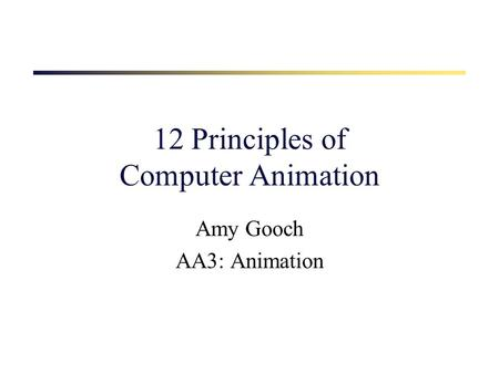 12 Principles of Computer Animation Amy Gooch AA3: Animation.
