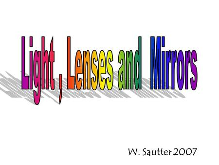 W. Sautter 2007. Normal Line Normal Line ii rr ii rr Glass n = 1.5 Air n =1.0  r = angle of refraction  i = angle of incidence Light travels.