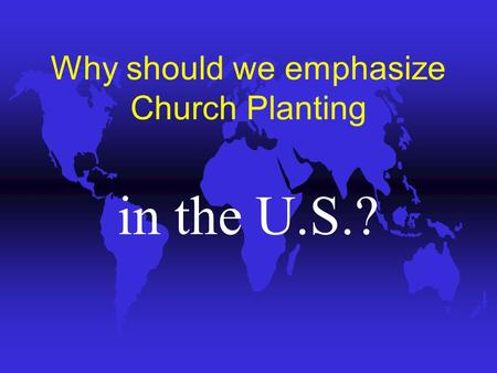 Why should we emphasize Church Planting in the U.S.?