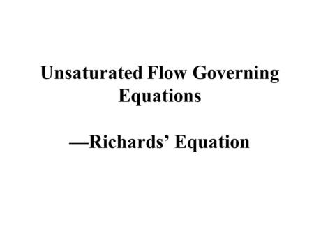 Unsaturated Flow Governing Equations —Richards' Equation.