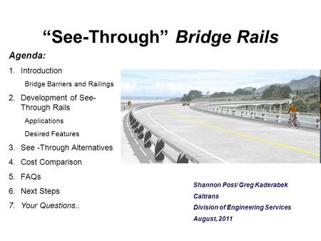 """See-Through"" Bridge Rails Shannon Post/ Greg Kaderabek Caltrans Division of Engineering Services August, 2011 Agenda: 1.Introduction Bridge Barriers and."
