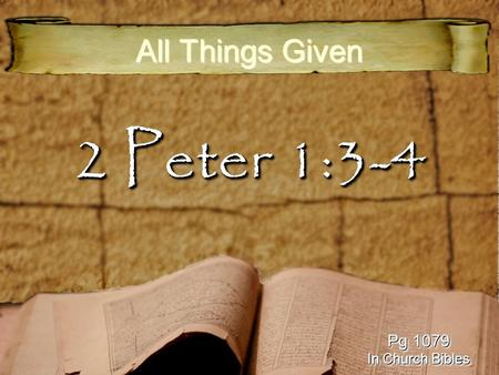 2 Peter 1:3-4 All Things Given Pg 1079 In Church Bibles Pg 1079 In Church Bibles.