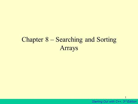 Starting Out with C++, 3 rd Edition 1 Chapter 8 – Searching and Sorting Arrays.