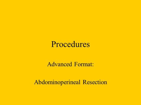 Procedures Advanced Format: Abdominoperineal Resection.