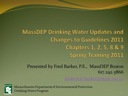 Presented by Fred Barker, P.E., MassDEP Boston 617.292.5866 1 Massachusetts Department of Environmental Protection Drinking.
