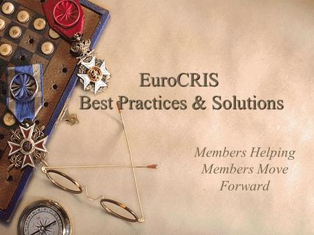 EuroCRIS Best Practices & Solutions Members Helping Members Move Forward.