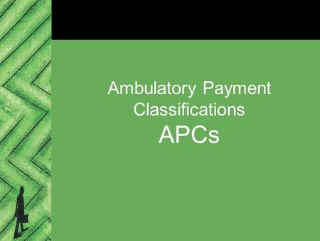 Ambulatory Payment Classifications APCs