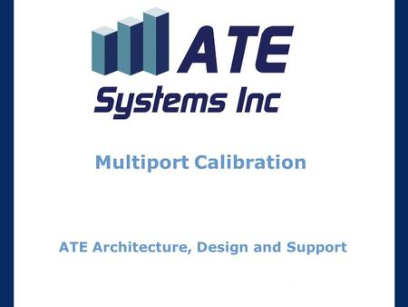 Multiport Calibration ATE Architecture, Design and Support.