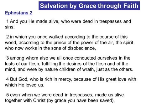 Ephesians 2 1 And you He made alive, who were dead in trespasses and sins, 2 in which you once walked according to the course of this world, according.