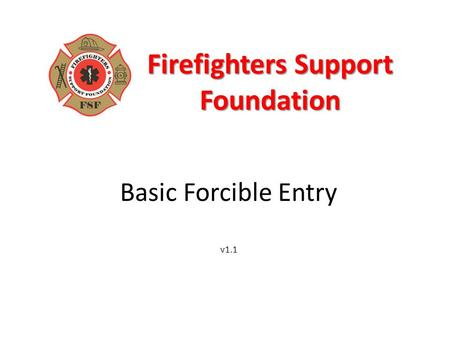 Firefighters Support Foundation Basic Forcible Entry v1.1.