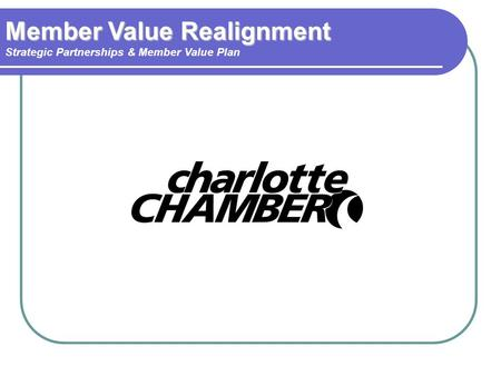 Member Value Realignment Strategic Partnerships & Member Value Plan.
