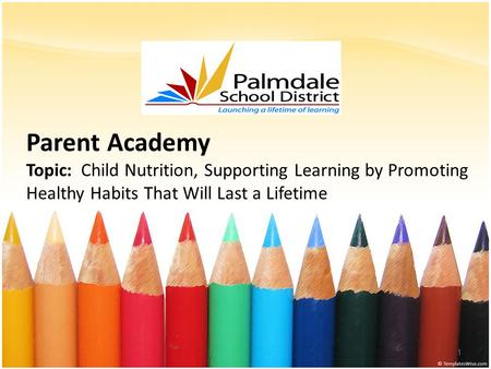 Parent Academy Topic: Child Nutrition, Supporting Learning by Promoting Healthy Habits That Will Last a Lifetime 1.