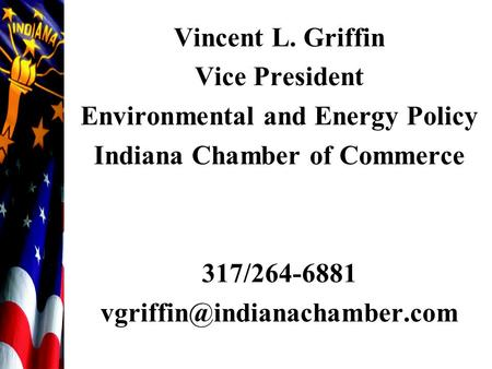 Vincent L. Griffin Vice President Environmental and Energy Policy Indiana Chamber of Commerce 317/264-6881