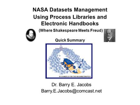 NASA Datasets Management Using Process Libraries and Electronic Handbooks (Where Shakespeare Meets Freud) Quick Summary‏ Dr. Barry E. Jacobs