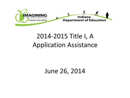 2014-2015 Title I, A Application Assistance June 26, 2014.