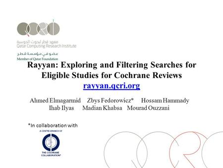 Rayyan: Exploring and Filtering Searches for Eligible Studies for Cochrane Reviews rayyan.qcri.org rayyan.qcri.org Ahmed Elmagarmid Zbys Fedorowicz*Hossam.