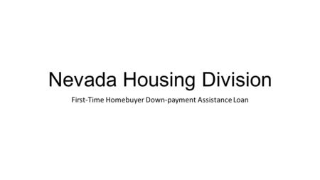 Nevada Housing Division First-Time Homebuyer Down-payment Assistance Loan.