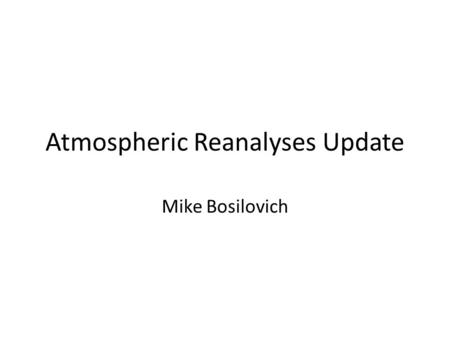 Atmospheric Reanalyses Update Mike Bosilovich. ReanalysisHoriz.ResDatesVintageStatus NCEP/NCAR R1T621948-present1995ongoing NCEP-DOE R2T621979-present2001ongoing.