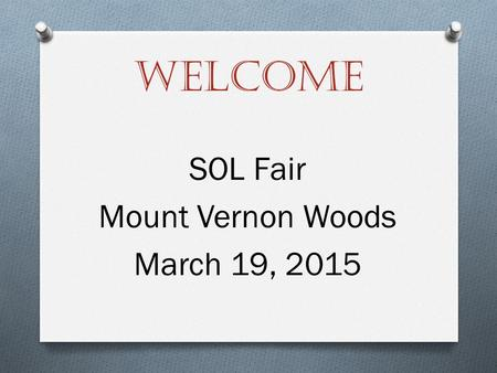 Welcome SOL Fair Mount Vernon Woods March 19, 2015.