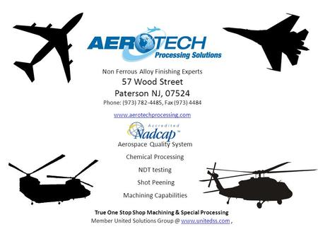 Non Ferrous Alloy Finishing Experts 57 Wood Street Paterson NJ, 07524 Phone: (973) 782-4485, Fax (973) 4484 www.aerotechprocessing.com www.aerotechprocessing.com.