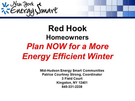 Red Hook Homeowners Plan NOW for a More Energy Efficient Winter Mid-Hudson Energy $mart Communities Patrice Courtney Strong, Coordinator 3 Field Court.