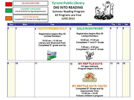 Tyrone Public Library DIG INTO READING Summer Reading Program All Programs are Free JUNE 2013 ALL AGES WELCOME CHILDREN'S PROGRAM Check Activity for Age.