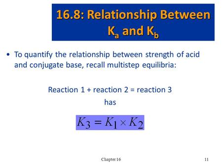 Chapter 1611 To quantify the relationship between strength of acid and conjugate base, recall multistep equilibria: Reaction 1 + reaction 2 = reaction.