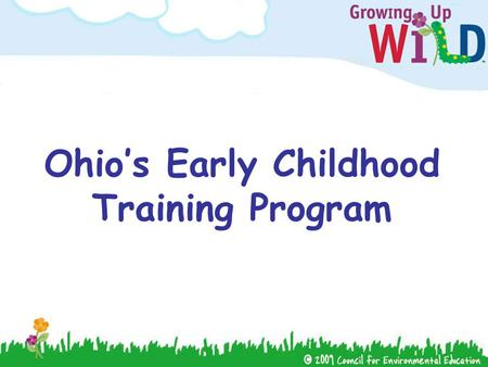 Ohio's Early Childhood Training Program. Introductions! Name Where you work An outdoor experience with this age group.