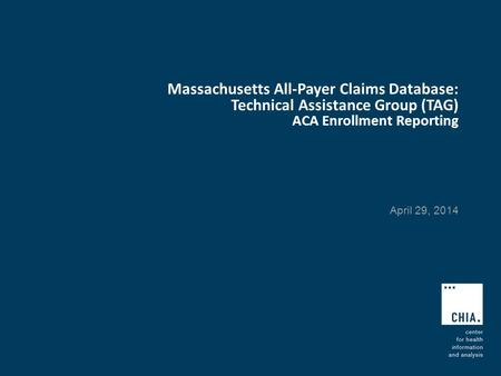 Massachusetts All-Payer Claims Database: Technical Assistance Group (TAG) ACA Enrollment Reporting April 29, 2014.