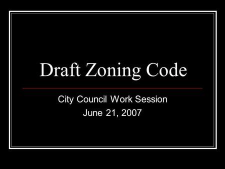 Draft Zoning Code City Council Work Session June 21, 2007.