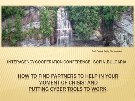 INTERAGENCY COOPERATION CONFERENCE SOFIA,BULGARIA Fall Creek Falls, Tennessee.
