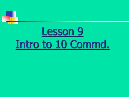 Lesson 9 Intro to 10 Commd. God's laws are…? How God gave his law 2. He wrote it on two tablets of stone at Mt. Sinai. 1. He wrote it in man's heart.