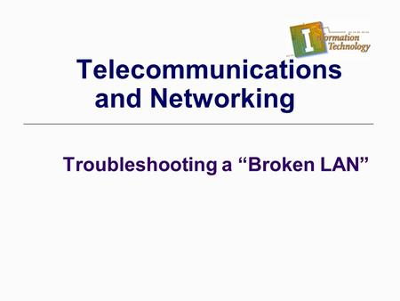 "Troubleshooting a ""Broken LAN"" Telecommunications and Networking."