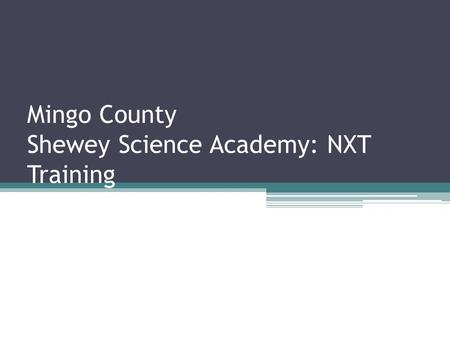 Mingo County Shewey Science Academy: NXT Training.