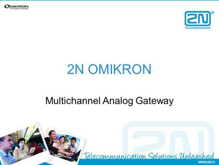2N OMIKRON Multichannel Analog Gateway. Main features  Pass thru technology  Scalable solution for max. 8 analog dial-thru lines  Number of GSM channels.
