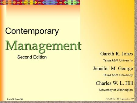 Irwin/McGraw-Hill ©The McGraw-Hill Companies, Inc., 2000 ContemporaryManagement Second Edition Gareth R. Jones Texas A&M University Jennifer M. George.