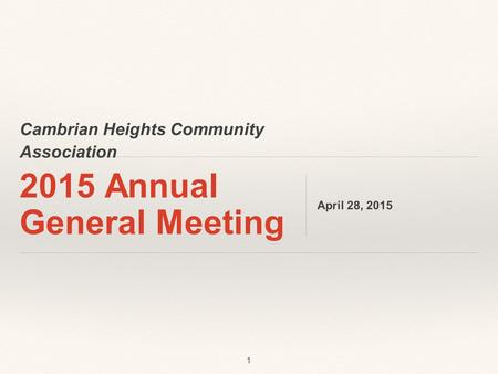 Cambrian Heights Community Association 2015 Annual General Meeting April 28, 2015 1.