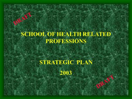 SCHOOL OF HEALTH RELATED PROFESSIONS STRATEGIC PLAN 2003 DRAFT.